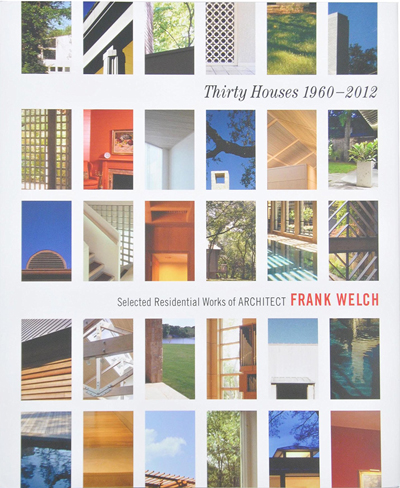 Frank D. Welch, Dallas, TX - publications - Thirty Houses 1960-2012